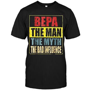 Bepa The Man The Myth The Bad Influence T Shirts Hoodie Sweatshirt