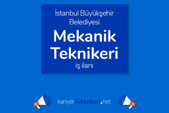 İstanbul Büyükşehir Belediyesi, mekanik teknikeri/teknisyeni alacak. Detaylar kariyeristanbul.net'te!