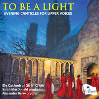 To be a light - Evening Canticles for Upper Voices - Regent Records