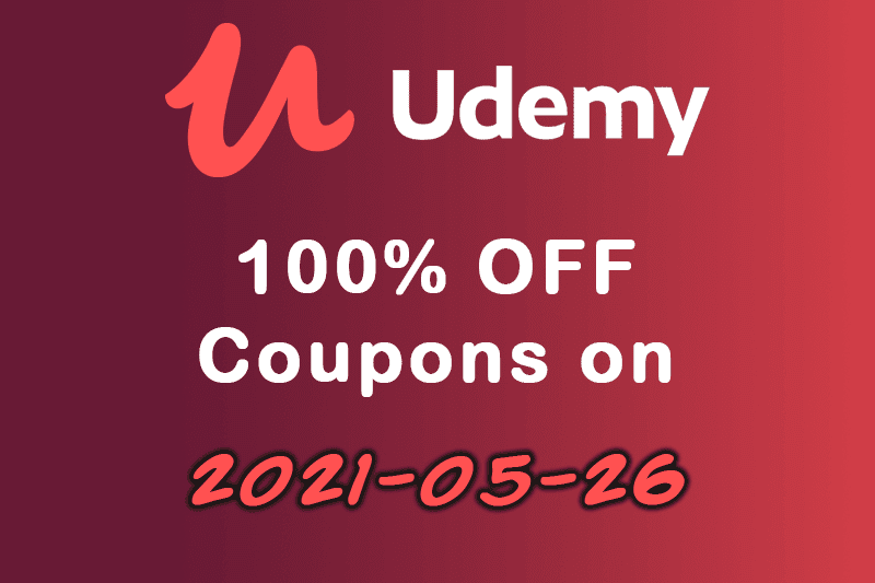 100% OFF Udemy Course Coupons on 26th of May 2021