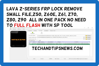 LAVA Z-Series FRP Lock Remove small File,Z50, Z60E, Z61, Z70, Z80, Z90  All In One pack no need to full flash