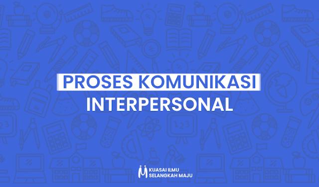 Komunikasi, Komunikasi Interpersonal, Proses Komunikasi Interpersonal