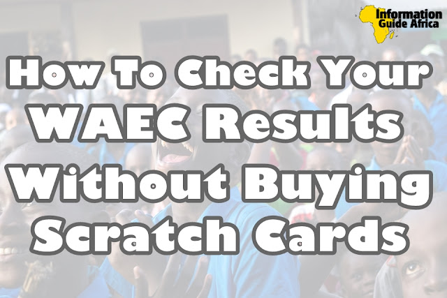 How To Check Your 2019 WAEC Results Online With Your Phone Without Buying Scratch Cards