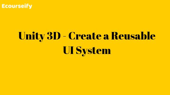 Unity 3D – Create a Reusable UI System