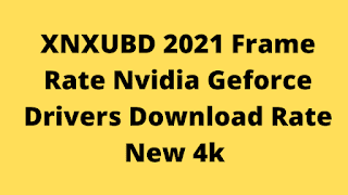 XNXUBD 2021 Frame Rate Nvidia Geforce Drivers Download Rate New 4k