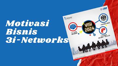Motivasi Bisnis 3i-Networks