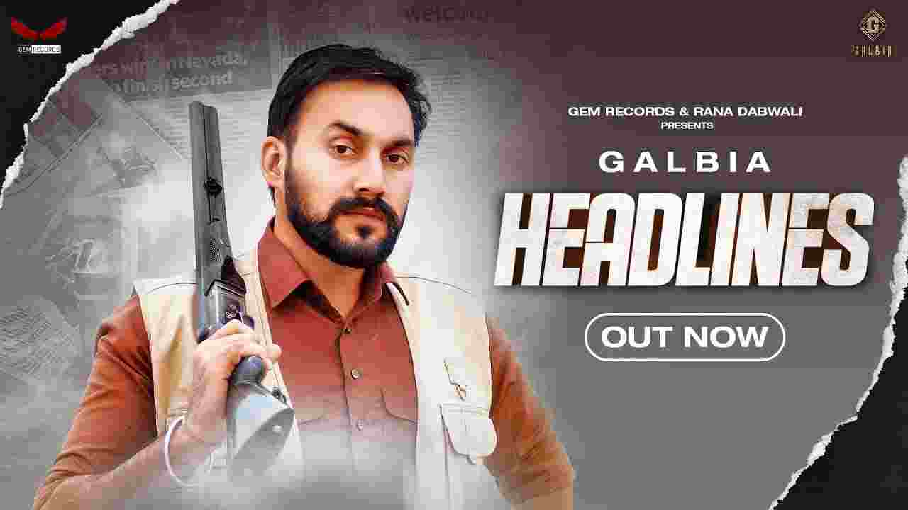 Headlines lyrics Galbia x Gurlez Akhtar Punjabi Song