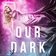 Book Review | Our Dark Stars by Audrey Grey & Krystal Wade
