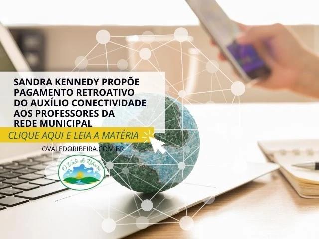 Sandra Kennedy propõe pagamento retroativo do Auxílio Conectividade aos professores da Rede Municipal