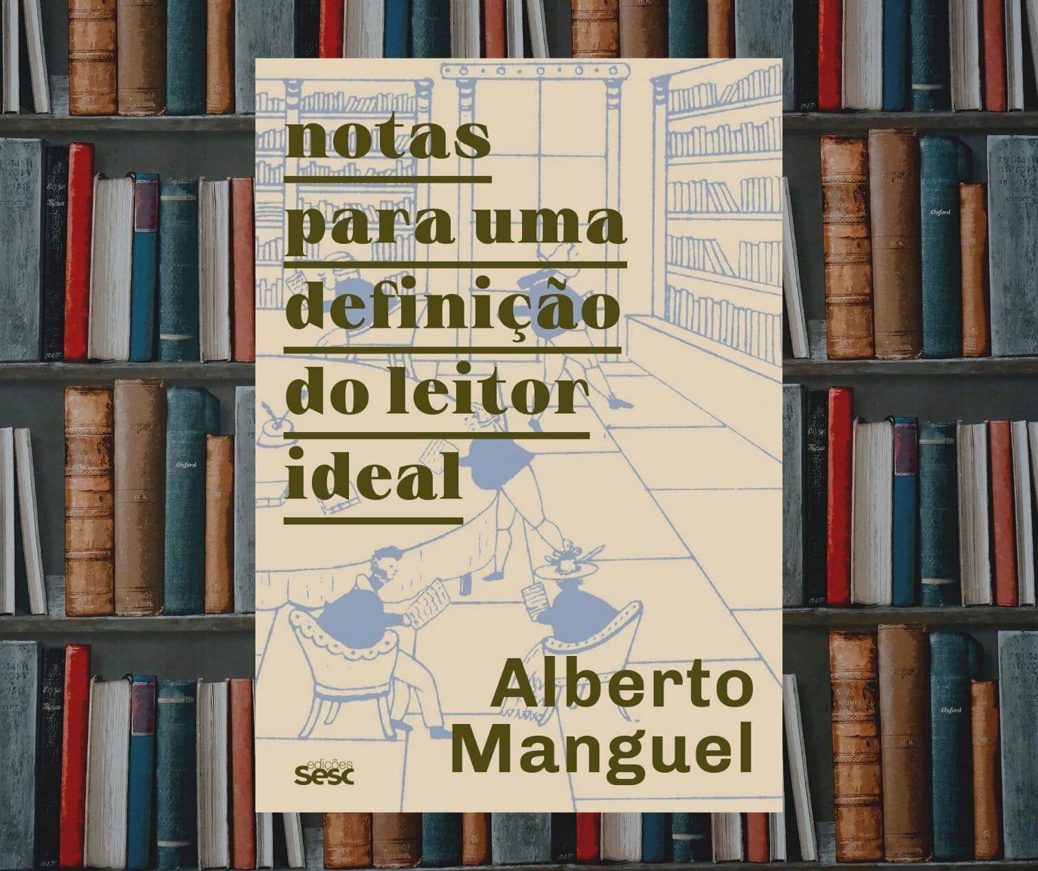 Resenha: Notas para uma definição do leitor ideal, de Alberto Manguel