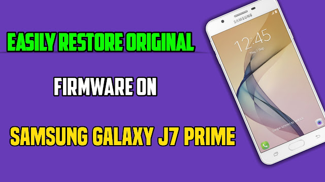 Easily Restore Original Firmware On Samsung Galaxy J7 Prime