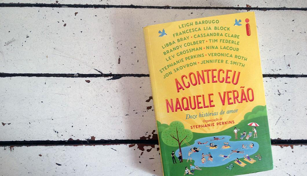 Resenha do livro Aconteceu Naquele Verão, com doze histórias de amor organizadas por Stephanie Perkins e com participação de outros autores YA