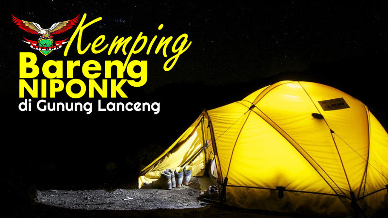 Ikut Kemping Bareng Niponk di Gunung Lanceng Yuk, Gaes