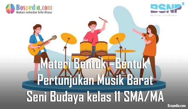 Materi Bentuk –Bentuk Pertunjukan Musik Barat Mapel Seni Budaya kelas 11 SMA/MA