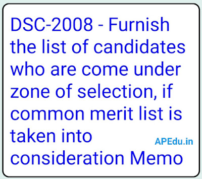 DSC-2008 - Furnish the list of candidates who are come under zone of selection, if common merit list is taken into consideration Memo.No.172/TRC-1/2018