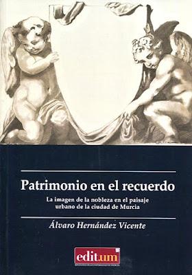 Patrimonio en el recuerdo, la imagen de la nobleza en el paisaje urbano de la ciudad de Murcia / Álvaro Hernández Vicente.