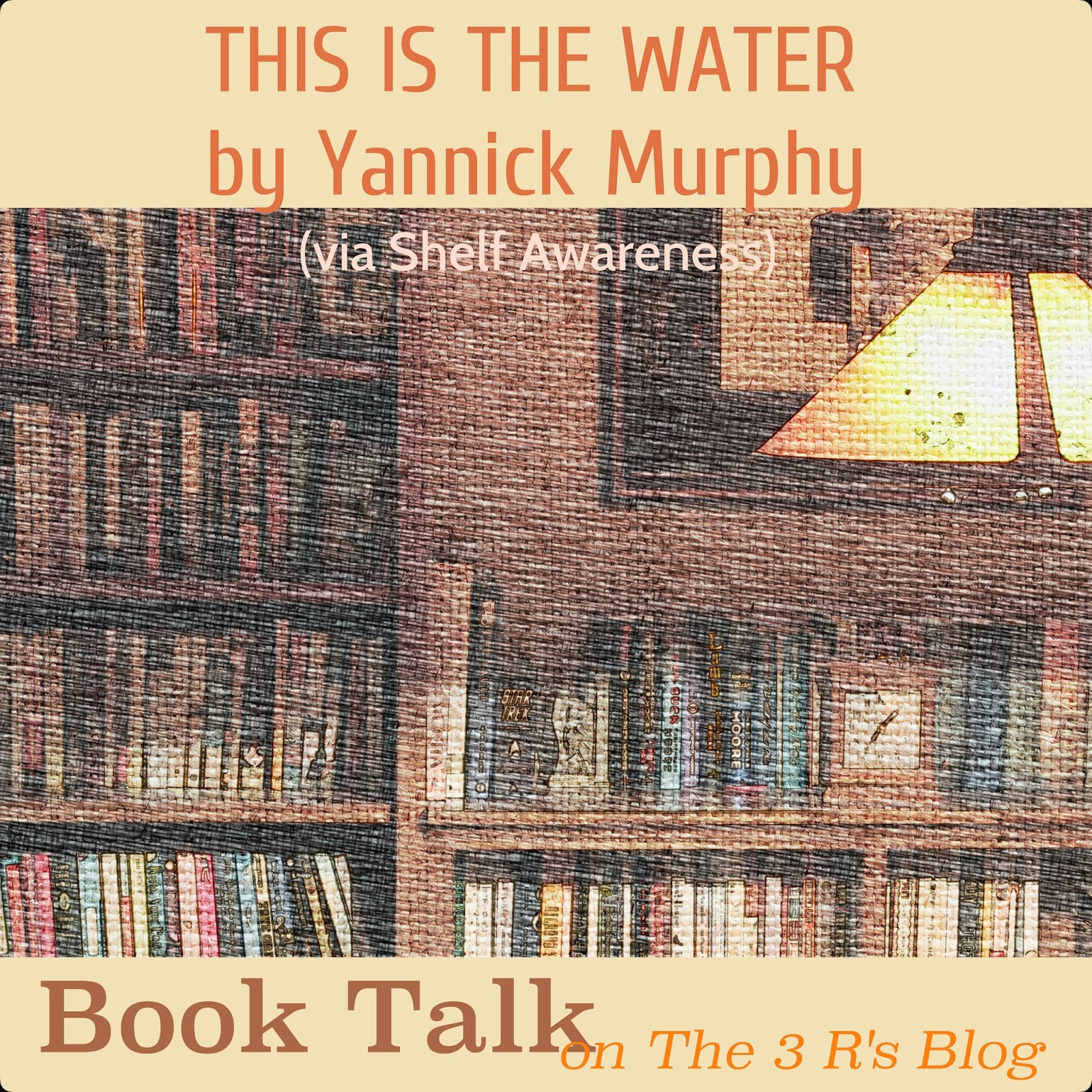 THIS IS THE WATER by Yannick Murphy discussed on The 3 Rs Blog