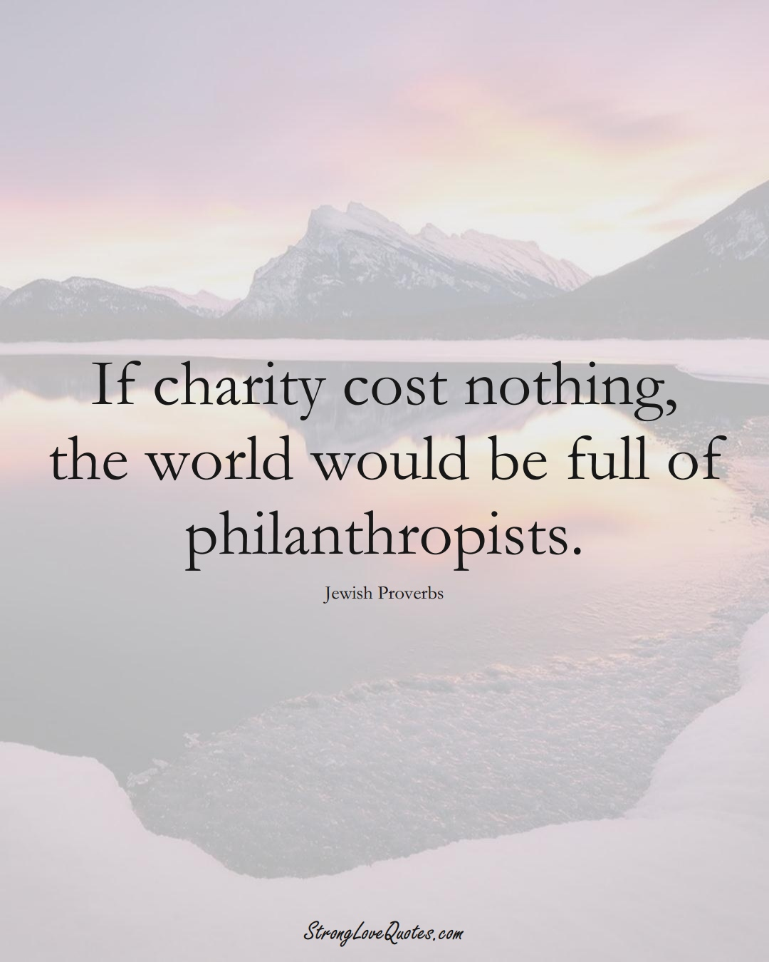 If charity cost nothing, the world would be full of philanthropists. (Jewish Sayings);  #aVarietyofCulturesSayings