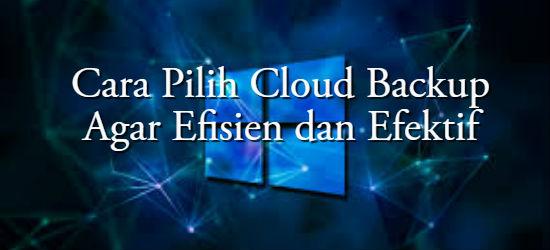 Cara Pilih Cloud Backup Agar Efisien dan Efektif