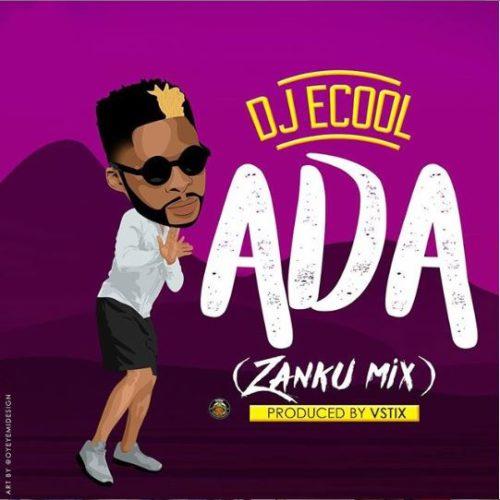 """[Music] DJ ECool – """"Ada"""" (Zanku Mix)"""