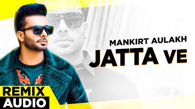 Jatta Ve (Remix Audio) lyrics ftMankirt Aulakh 2019