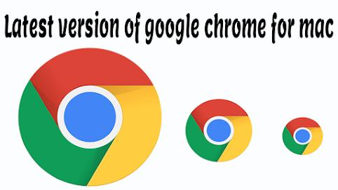 latest version of google chrome for mac