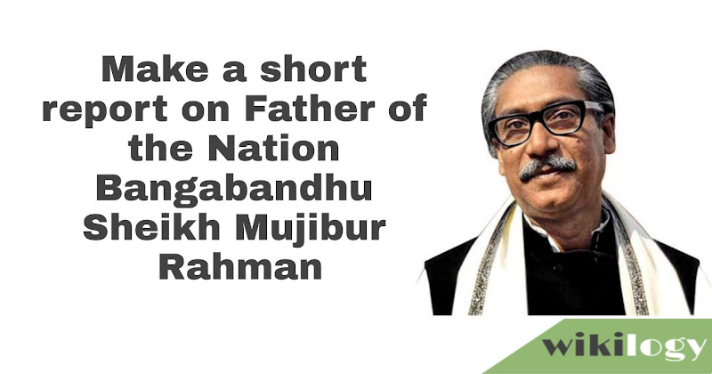 Father of the Nation Bangabandhu Sheikh Mujibur Rahman Assignment for class 9