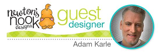 Adam Karle | Guest Designer for Newton's Nook Designs | May 2021