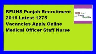 BFUHS Punjab Recruitment 2016 Latest 1275 Vacancies Apply Online Medical Officer Staff Nurse