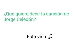 Significado de la canción Esta Vida Jorge Celedón.