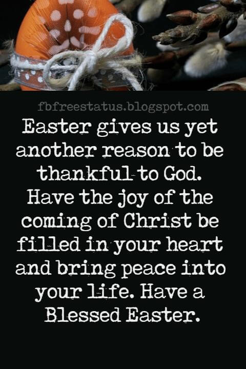 Easter Messages, Easter gives us yet another reason to be thankful to God. Have the joy of the coming of Christ be filled in your heart and bring peace into your life. Have a Blessed Easter.