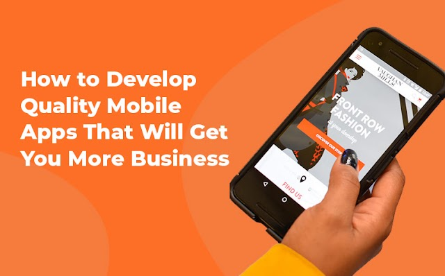 How to Develop Quality Mobile Apps That Will Get You More Business