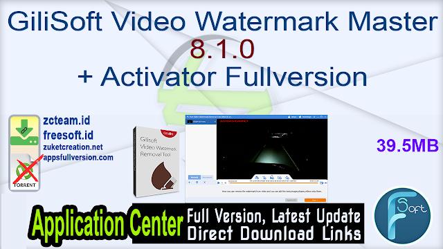 GiliSoft Video Watermark Master 8.1.0 + Activator Fullversion