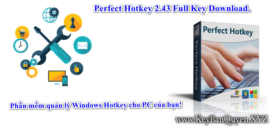 Perfect Hotkey 2.43 Full Key Download, Phần mềm quản lý Windows Hotkey cho PC của bạn!