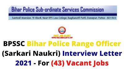 Sarkari Exam: BPSSC Bihar Police Range Officer (Sarkari Naukri) Interview Letter 2021 - For (43) Vacant Jobs
