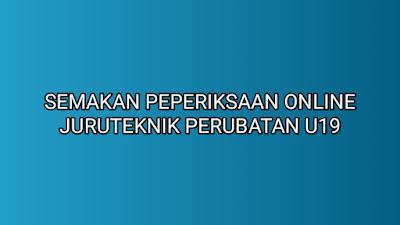 Semakan Peperiksaan Online Juruteknik Perubatan U19 2019
