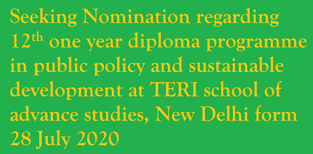 Seeking Nomination regarding 12th one year diploma programme in public policy and sustainable development at TERI school of advance studies, New Delhi form 28 July 2020