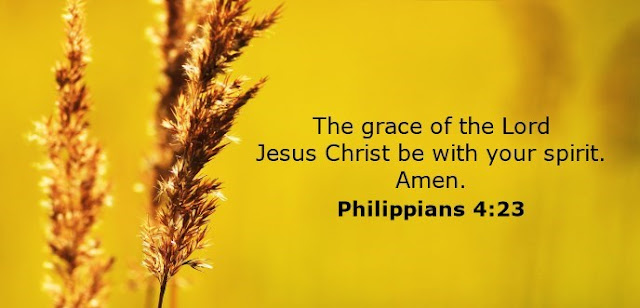 The grace of the Lord Jesus Christ be with your spirit. Amen.
