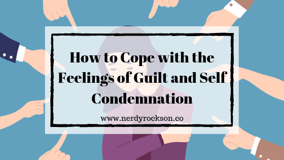 How to Cope with the Feelings of Guilt and Self Condemnation
