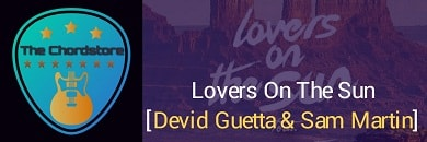 LOVERS ON THE SUN Guitar Chords ACCURATE | David Guetta & Sam Martin