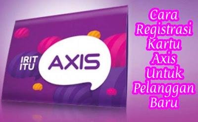 Cara Registrasi Kartu Axis Untuk Pelanggan Kartu Axis yang Baru