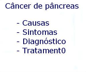 Câncer de pâncreas causas sintomas diagnóstico tratamento prevenção riscos complicações
