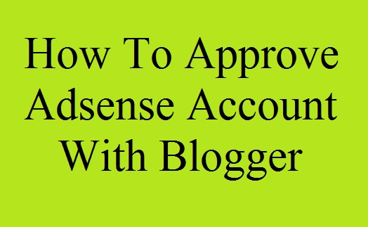 google adsense, google adsense approval, adsense approval, how to approve adsense account with blogger, blogger adsense