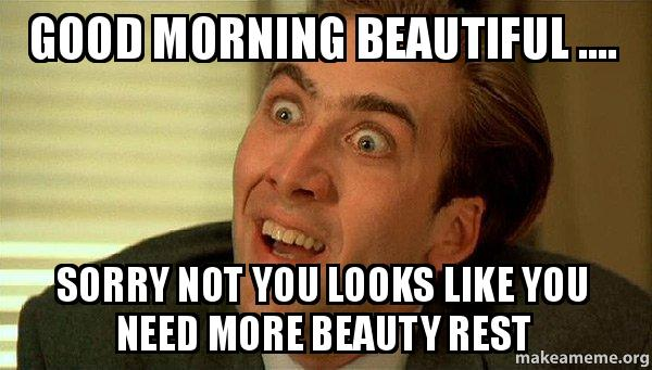crazy look good morning memes