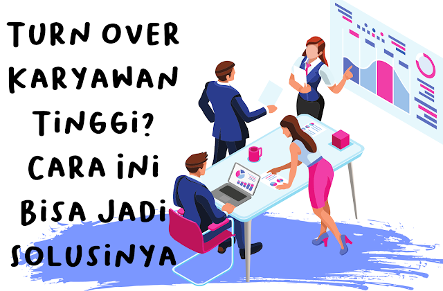 Turn Over Karyawan Tinggi Cara Ini Bisa Jadi Solusinya