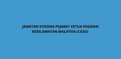 Jawatan Kosong Pejabat Ketua Pegawai Keselamatan Malaysia 2020 (CGSO)