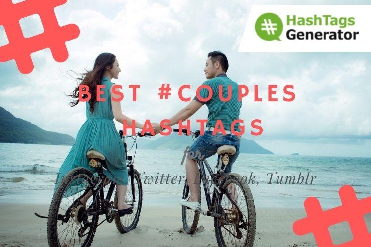 Best Hashtags for #couples - on Instagram, Twitter, Facebook, Tumblr