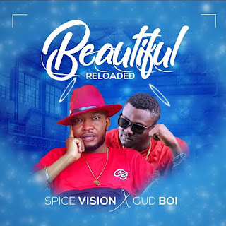 MUSIC: Spice Vision X Gud Boi – Beautiful Reloaded