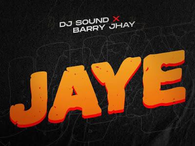 MUSIC: DJ Sound & Barry Jhay – Jaye