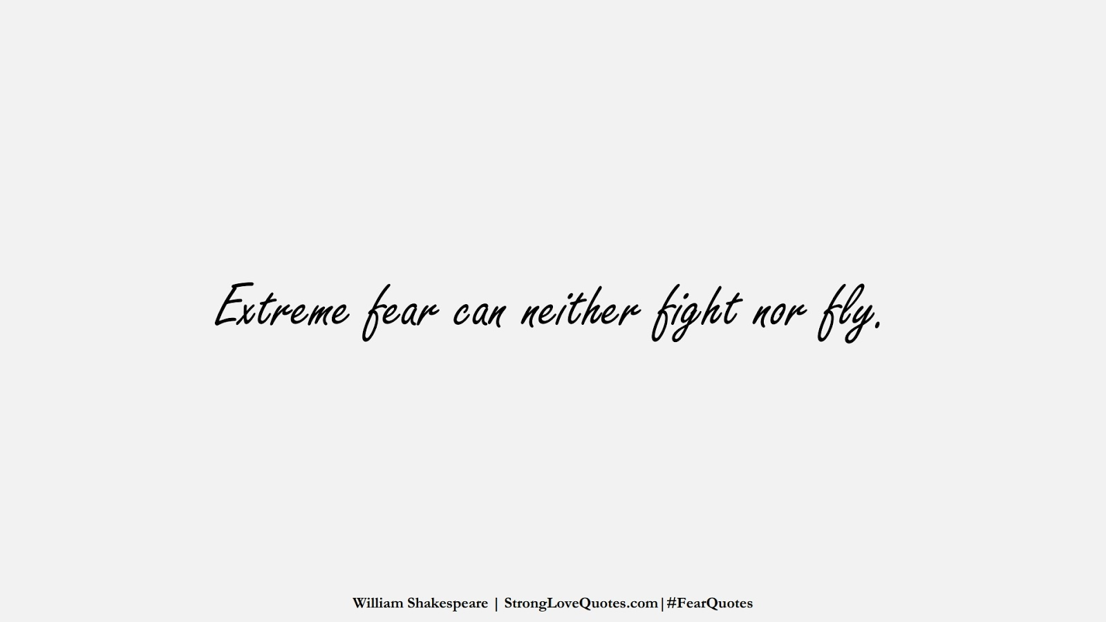 Extreme fear can neither fight nor fly. (William Shakespeare);  #FearQuotes